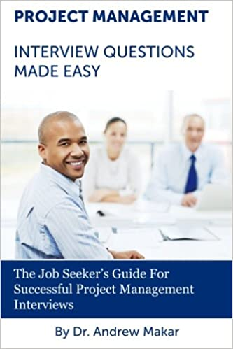 Project Management Interview Questions Made Easy: For