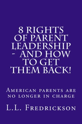 Download 8 Rights of Parent Leadership  -  and How to Get Them Back!!: American parents are no longer in charge! pdf