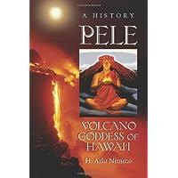 Pele, Volcano Goddess of Hawai'i: A History