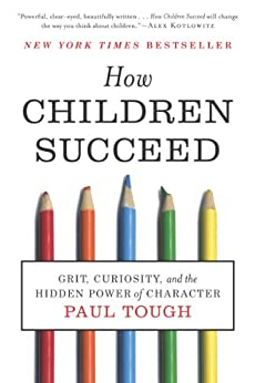 How Children Succeed: Grit, Curiosity, and the Hidden Power of Character by [Tough, Paul]