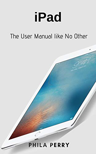 iPad: The User Manual like No Other (Newly Revised, Edited & Updated) Doc