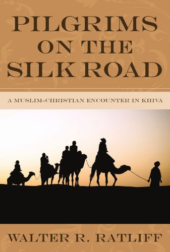 Walter Silk - Pilgrims on the Silk Road: A Muslim-Christian Encounter in Khiva