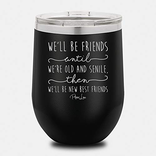 (PIPER LOU - WE'LL BE FRIENDS UNTIL Stainless Steel Insulated 12 Oz. Wine Cup With Lid- Black (Premium) )