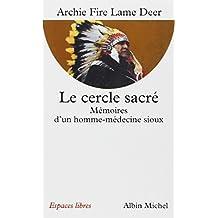 Le cercle sacré: Mémoires d'un homme-médecine sioux