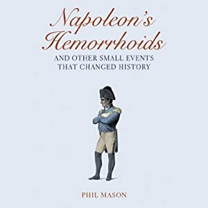 Napoleon's Hemorrhoids…And Other Small Events That Changed History Audiobook