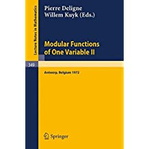Modular Functions of One Variable II: Proceedings International Summer School, University of Antwerp, RUCA, July 17 - August 3, 1972 (Lecture Notes in Mathematics)