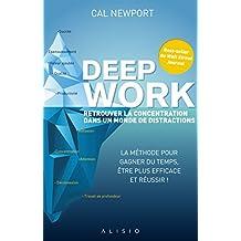 Deep work : retrouver la concentration dans un monde de distractions: La méthode pour gagner du temps, être plus efficace et réussir (French Edition)