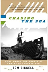 Chasing the Sea: Lost Among the Ghosts of Empire in Central Asia (Vintage Departures)