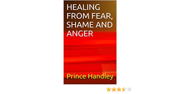 HEALING FROM FEAR, SHAME AND ANGER