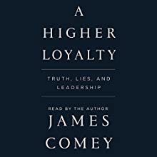 A Higher Loyalty: Truth, Lies, and Leadership Audiobook by James Comey Narrated by James Comey
