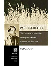 Paul Tschetter: The Story of a Hutterite Immigrant Leader, Pioneer, and Pastor
