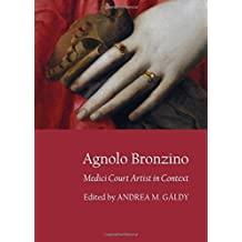 Agnolo Bronzino: Medici Court Artist in Context by Andrea M. G??ldy (2013-08-01)