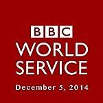BBC Newshour, December 05, 2014 | Owen Bennett-Jones,Lyse Doucet,Robin Lustig,Razia Iqbal,James Coomarasamy,Julian Marshall
