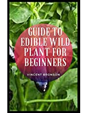Guide to Edible Wild Plant for Beginners: Wild plants include flowers, grasses, lichens, fungi, shrubs and trees that grow with little or no human help or interference.