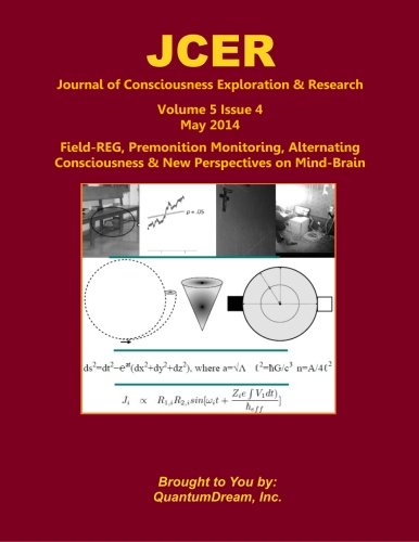 Download Journal of Consciousness Exploration & Research Volume 5 Issue 4: Field-REG, Premonition Monitoring, Alternating Consciousness & New Perspectives on Mind-Brain pdf