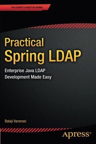 Practical Spring LDAP: Enterprise Java LDAP Development Made Easy (Expert's Voice in Spring) by Apress