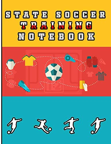 State Soccer Training Notebook: A Modern Men And Women's Middle And High School Football Coaching Organizer and Tactical Guide Field Notes Planner for ... Log, Fitness Tracker and Blank Field -