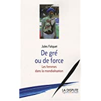 DE GRÉ OU DE FORCE : LES FEMMES DANS LA MONDIALISATION