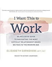 I Want This to Work: An Inclusive Guide to Navigating the Most Difficult Relationship Issues We Face in the Modern Age