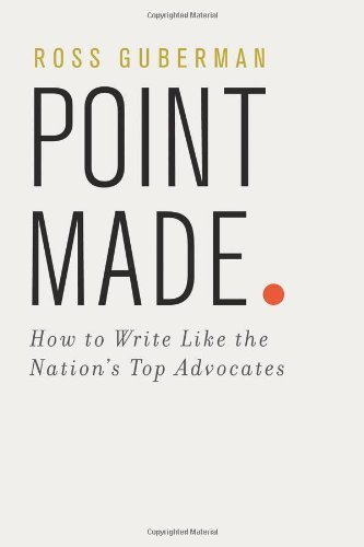 Point Made: How to Write Like the Nation's Top Advocates by Ross Guberman (2011-03-23)