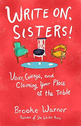 Write On, Sisters!: Voice, Courage, and Claiming Your Place at the Table (English Edition)