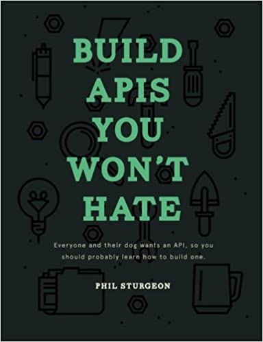 Build APIs You Won't Hate: Everyone and their dog wants an API, so