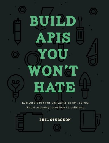 Build APIs You Won't Hate: Everyone and their dog wants an API, so you should probably learn how to build them (Best Place To Learn Web Design)
