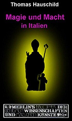Magie und Macht in Italien (Merlins Bibliothek der geheimen Wissenschaften und magischen Künste)