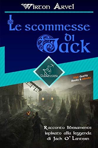 Le scommesse di Jack (Racconto celtico): Racconto liberamente ispirato alla leggenda di Jack O' Lantern, alla festa celtica di Samhain e alle origini di Halloween (Italian Edition) -