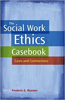The Social Work Ethics Casebook: Cases and Commentary