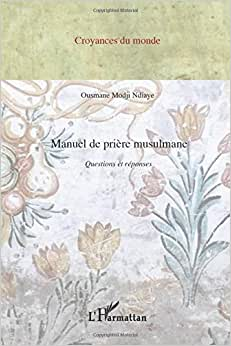Manuel de prière musulmane. Questions et réponses - Ousmane Modji Ndiaye