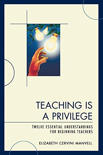 Teaching Is a Privilege: Twelve Essential Understandings for Beginning Teachers by Elizabeth C. Manvell (2009-11-16)