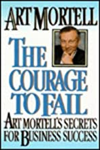 The Courage to Fail: Art Mortell's Secrets for Business Success