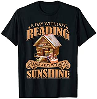 A Day Without Reading Is Like A Day Without Sunshine T-shirt | Size S - 5XL