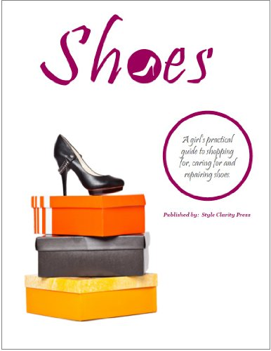 Shoes: A girl's practical guide to shopping for, caring for and repairing shoes