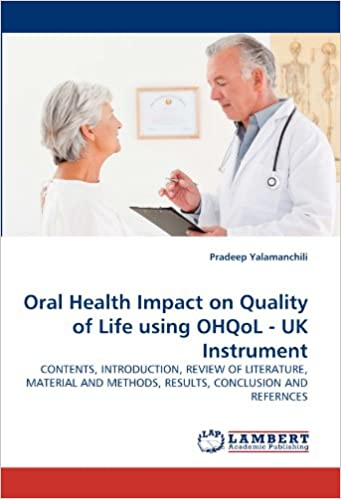 Book Oral Health Impact on Quality of Life using OHQoL - UK Instrument: CONTENTS, INTRODUCTION, REVIEW OF LITERATURE, MATERIAL AND METHODS, RESULTS, CONCLUSION AND REFERNCES