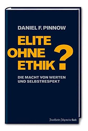 Elite ohne Ethik?: Die Macht von Werten und Selbstrespekt Gebundenes Buch – 28. September 2007 Daniel F. Pinnow Frankfurter Allgemeine Buch 3899811372 Sonstiges