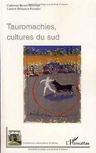 Tauromachies, cultures du Sud par Catherine Bernié-Boissard