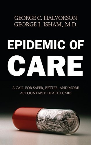 Epidemic of Care: A Call for Safer, Better, and More Accountable Health Care by George C. Halvorson (2003-05-02)