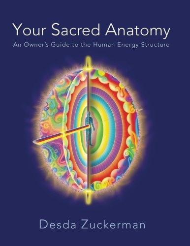 Your Sacred Anatomy: An Owner's Guide To The Human Energy Structure by Spirit Way Press