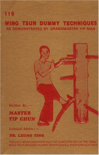 By Yip Chun 116 Wing Tsun Dummy Techniques as Demonstrated by Grandmaster Yip Man (3rd Third Edition) [Paperback]