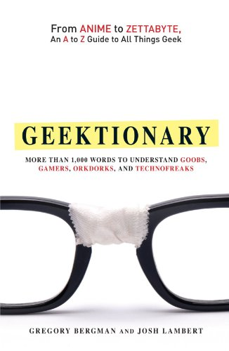 Geektionary: From Anime to Zettabyte, An A to Z Guide to All Things Geek