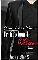 CRETINO BOM DE BICO (IRMÃOS CROSS Livro 1)
