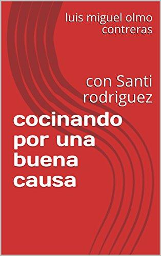 cocinando por una buena causa: con Santi rodriguez (solidarios nº 1) (Spanish Edition)