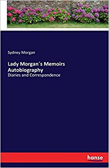 Lady Morgan´s Memoirs Autobiography: Diaries and Correspondence