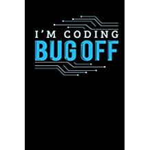 I'm Coding Bug Off: Blank Lined Notebook Journal Diary Softcover 6x9 - Programming Computer Code Programmer Gift