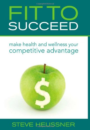 Read Online Fit To Succeed: Make Health and Wellness Your Competitive Advantage pdf