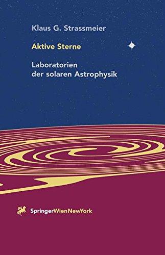 Aktive Sterne: Laboratorien der Solaren Astrophysik