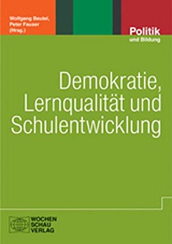 Demokratie, Lernqualität und Schulentwicklung: Demokratie als schulpädagogischer Entwicklungsbegriff (Politik und Bildung)
