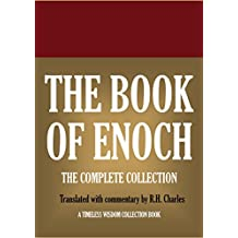 The Book of Enoch: The Complete Collection.: Translated with commentary by R.H. Charles (Timeless Wisdom Collection 12712)